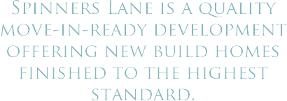 Spinners Lane is a Quality move-in-ready development offering new build homes finished to the heighest standard.